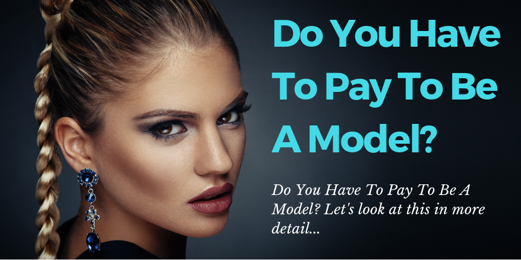 Do You Have To Pay To Be A Model